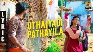 Kanaa - Othaiyadi Pathayila Lyric | Aishwarya Rajesh | Dhibu Ninan Thomas | Arunraja Kamaraj | SK