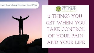 3 Things You Can Expect When You Take Control of Your Pain and Your Life