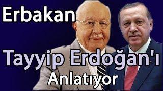Erbakan, Tayyip Erdoğan'ı Anlatıyor