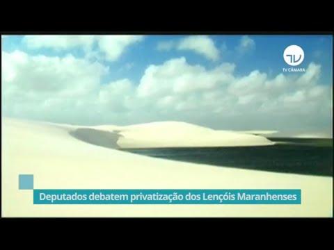 Deputados debatem privatização dos Lençóis Maranhenses - 05/12/19