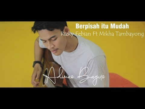 Berpisah itu Mudah-Rizky Febian feat Mikha Tambayong (Adimas Cover)