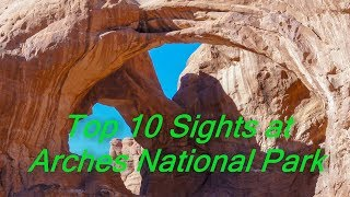 Top 10 Sights At Arches National Park