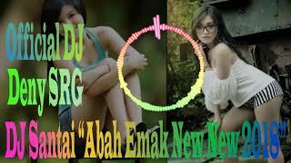 "DJ Santai V3 "" Abah Emak New Remix 2018"" By DJ Deny SRG"