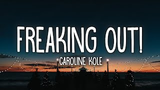 Caroline Kole   Freaking Out! (Lyrics)