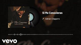 Adrian Chaparro   Si Me Conocieras (Audio)