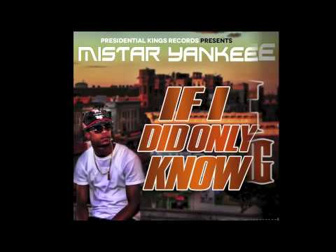 Mistar Yankee- If I Did Only Know
