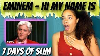 Eminem- Hi My Name Is (Reaction) | 7 DAYS OF SLIM