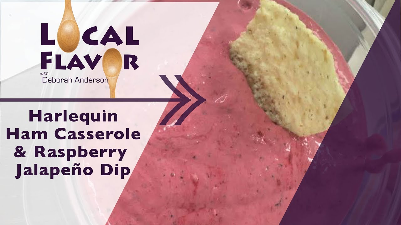 Harlequin Ham Casserole + Raspberry Jalapeño Dip