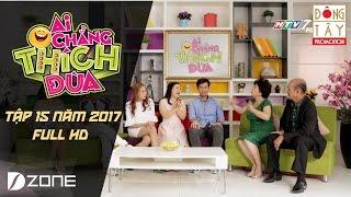 Ai Chẳng Thích Đùa 2017 l Tập 15 Full: Diễn Viên Ngọc Trinh  (16/4/2017)