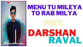 Tu Mileya Whatsapp Status Darshan Raval || Mainu Rab Milya Menu Sab Milya Status || Darshan Raval