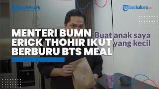 Menteri BUMN Erick Thohir Ikut Berburu BTS Meal: Sampai Keringetan