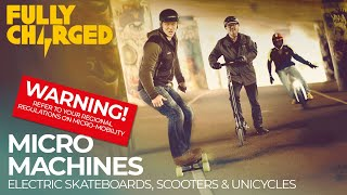 Micro Machines: Electric Scooters, Skateboards & Unicycles | WARNING! Refer to Regional Regulations