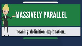 What is MASSIVELY PARALLEL? What does MASSIVELY PARALLEL mean? MASSIVELY PARALLEL meaning