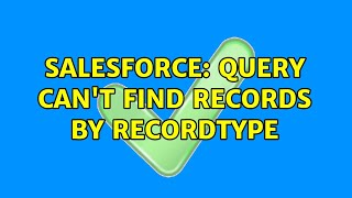 Salesforce: Query can't find records by RecordType (3 Solutions!!)
