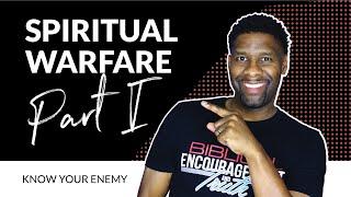 "Spiritual Warfare Part I - ""Knowing Your Enemy""   Ephesians 6:10-13"
