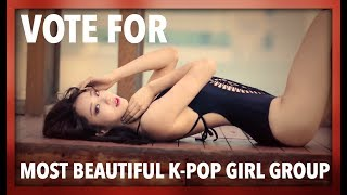 VOTE FOR THE MOST BEAUTIFUL K-POP GIRL GROUP - 2017!