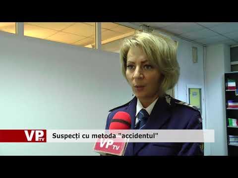 """Suspecți cu metoda """"accidentul"""""""