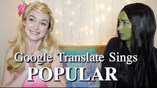 "Google Translate Sings: ""Popular"" from Wicked"
