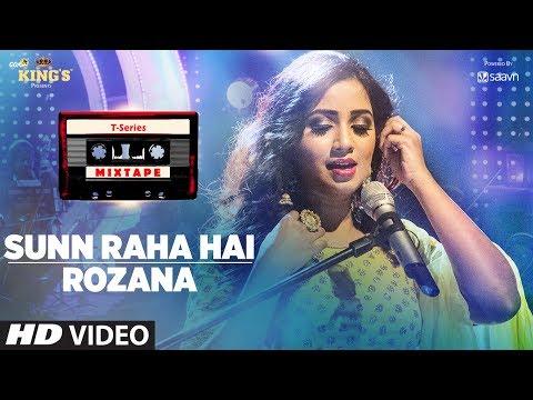 sunn raha hai rozana shreya ghoshal t series mixtape b