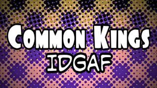 Common Kings - IDGAF
