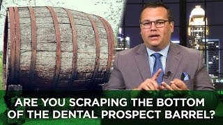 Are You Scraping the Bottom of the Dental Prospect Barrel?