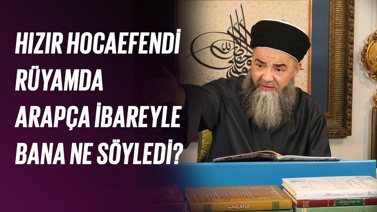 Hızır Hocaefendi Rüyamda Arapça İbareyle Bana Ne Söyledi?
