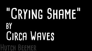 Circa Waves   Crying Shame Lyrics