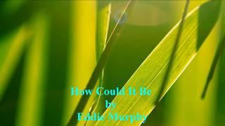 "Video thumbnail of ""Eddie Murphy - How Could It Be [w/ lyrics]"""