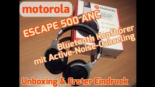 Motorola Escape 500 ANC Bluetooth Kopfhörer mit Active Noise Canceling [Unboxing & Erster Eindruck]