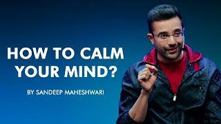 How to Calm your Mind? By Sandeep Maheshwari I Hindi