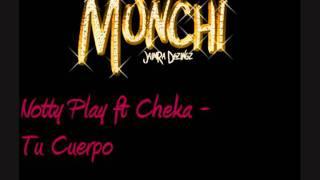 Notty Play ft Cheka - Tu Cuerpo