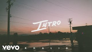 Khalid - Intro (Audio)
