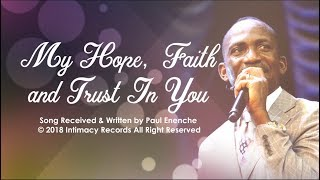 MY HOPE, FAITH AND TRUST IN YOU    Dr Paul Enenche