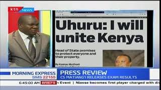 Uhuru: I will unite Kenya, Press Review