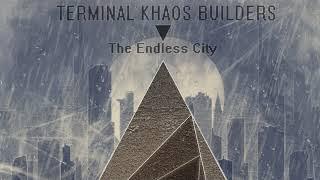 Terminal Khaos Builders - The Endless City [Full Album]