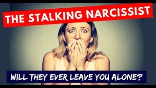 The Stalking Narcissist – Will They Ever Leave You Alone?