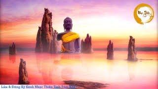 Nhạc Thiền Tịnh Tâm Mới Nhất CỰC HAY - Tịnh tâm thư thái ngủ ngon an lạc