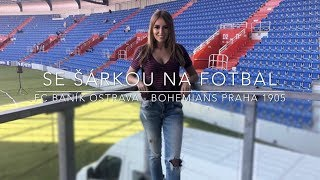 SE ŠÁRKOU NA FOTBAL: FC Baník Ostrava - Bohemians Praha 1905