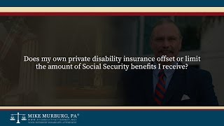 Video thumbnail: Does my own private disability insurance offset or limit the amount of Social Security benefits I receive?