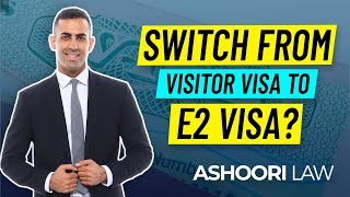 HOW TO SWITCH FROM VISITOR VISA TO E2