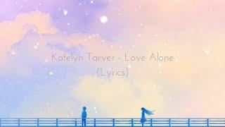 Katelyn Tarver - Love Alone (Lyrics) - YouTube