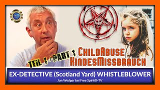 Child Abuse - EX-DETECTIVE (Scotland Yard) & WHISTLEBLOWER Jon Wedger - Part 1 ENGLISH - March 2