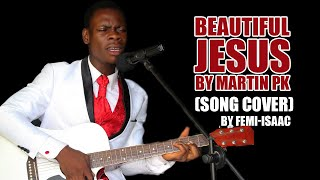 Martin PK Beautiful Jesus cover by Femisaac
