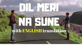 Dil Meri Na Sune   Lyrics With ENGLISH Translation Atif Aslam 2018 Himesh Reshmiya