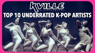 TOP 10 UNDERRATED K-POP ARTISTS - K-VILLE