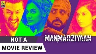 Manmarziyaan | Not A Movie Review | Sucharita Tyagi | Film Companion