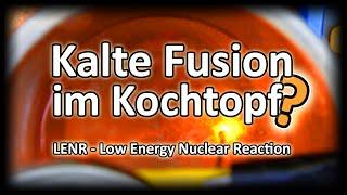LENR  - Kalte Fusion im Kochtopf?