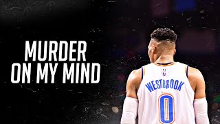 "Russell Westbrook Mix   ""Murder On My Mind"" HD"