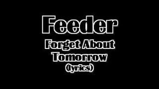 Feeder - Forget About Tomorrow (lyrics)