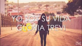 Gloria Trevi   Yo Soy Su Vida (Letra)